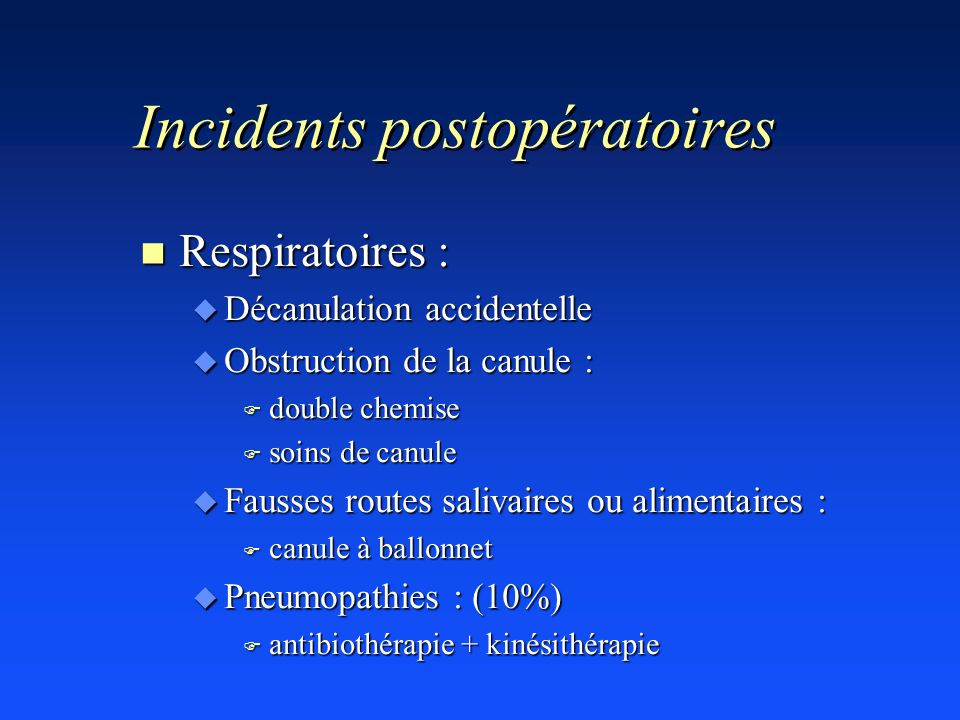 Incidents postopératoires n Respiratoires : u Décanulation accidentelle u Obstruction de la canule : F double chemise F soins de canule u Fausses rout