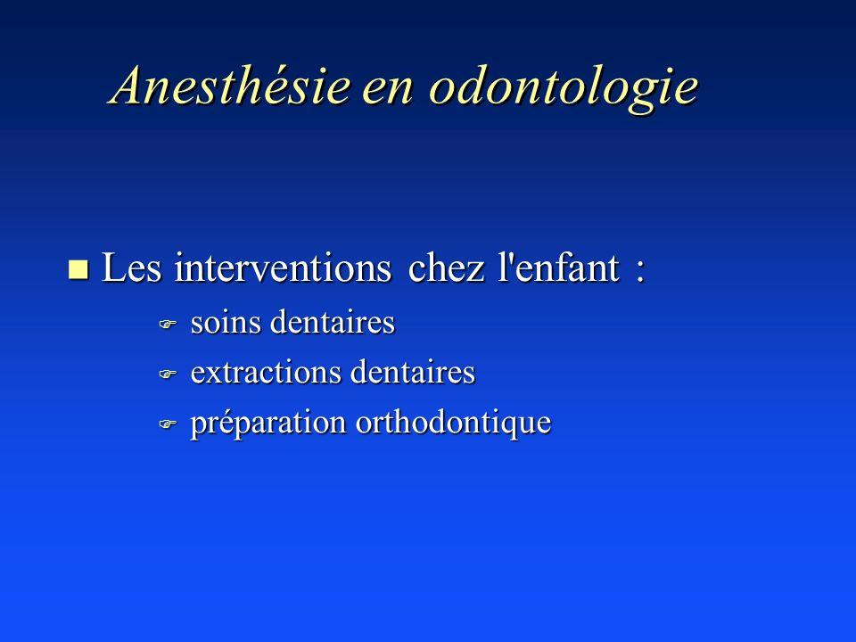 n Les interventions chez l'enfant : F soins dentaires F extractions dentaires F préparation orthodontique