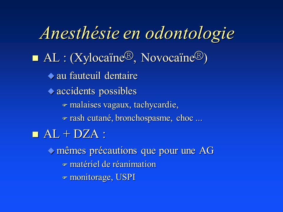 Anesthésie en odontologie AL : (Xylocaïne ®, Novocaïne ® ) AL : (Xylocaïne ®, Novocaïne ® ) u au fauteuil dentaire u accidents possibles F malaises va