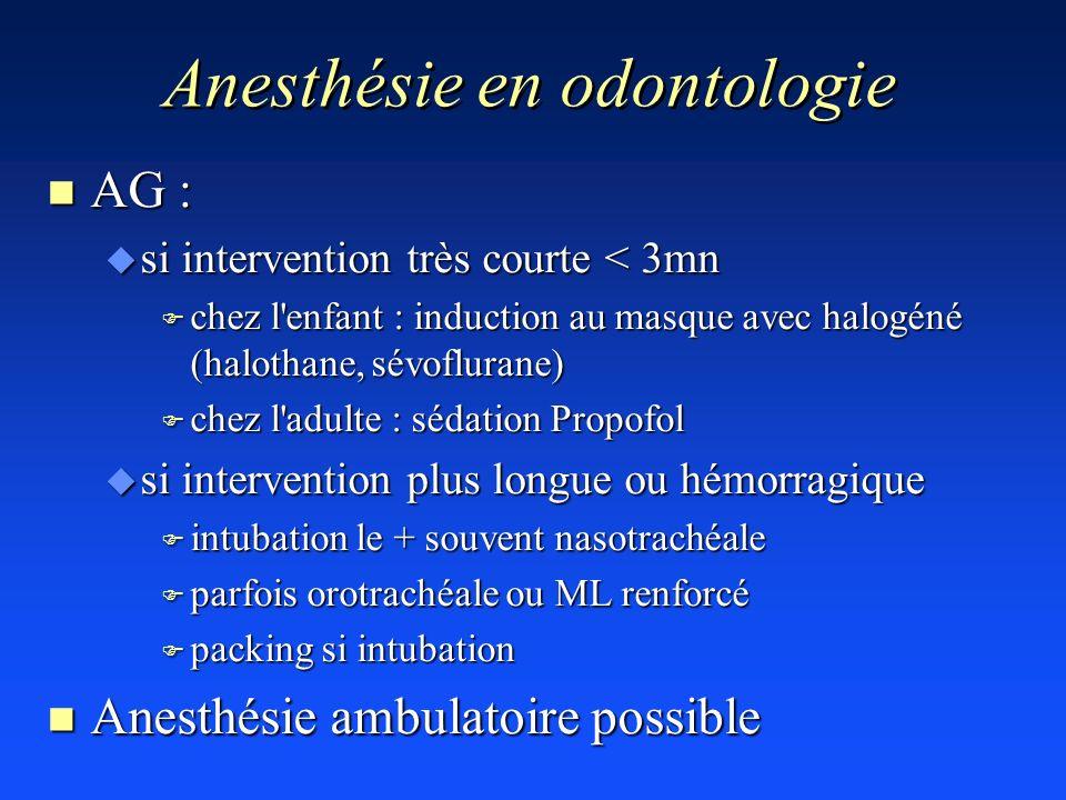 Anesthésie en odontologie n AG : u si intervention très courte < 3mn F chez l'enfant : induction au masque avec halogéné (halothane, sévoflurane) F ch