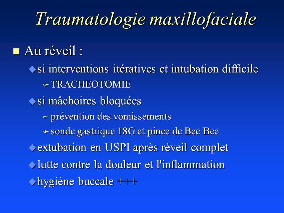 Traumatologie maxillofaciale n Au réveil : u si interventions itératives et intubation difficile F TRACHEOTOMIE u si mâchoires bloquées F prévention d