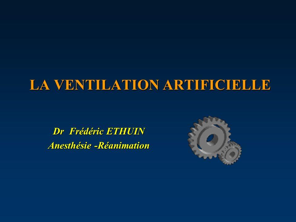 LA VENTILATION ARTIFICIELLE Dr Frédéric ETHUIN Anesthésie -Réanimation