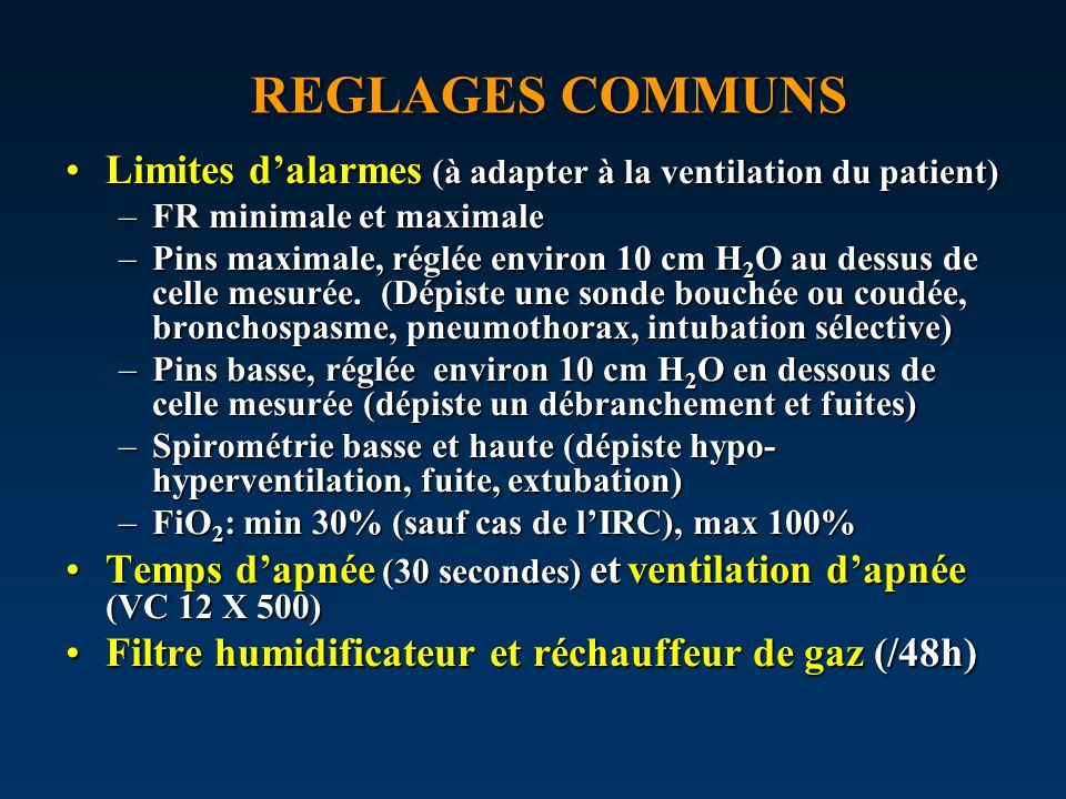 REGLAGES COMMUNS Limites dalarmes (à adapter à la ventilation du patient)Limites dalarmes (à adapter à la ventilation du patient) –FR minimale et maxi