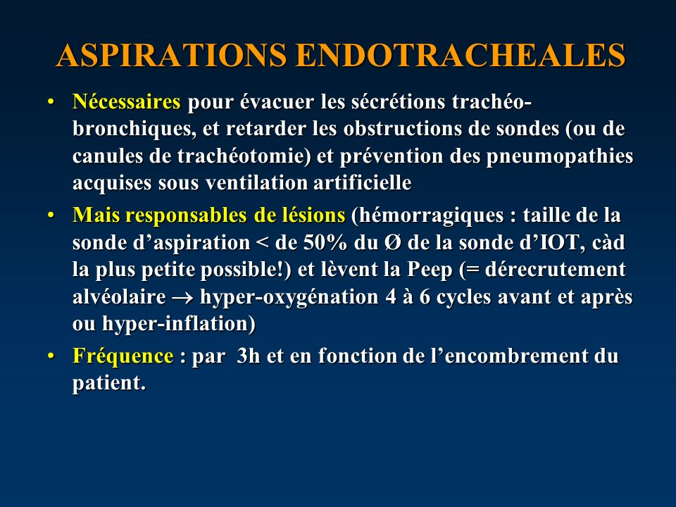 ASPIRATIONS ENDOTRACHEALES Nécessaires pour évacuer les sécrétions trachéo- bronchiques, et retarder les obstructions de sondes (ou de canules de trac
