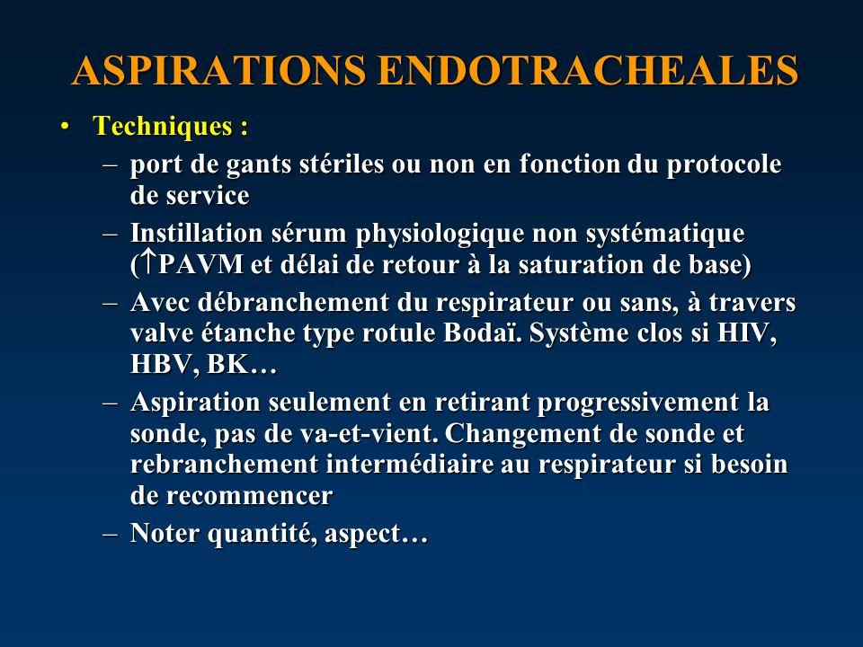 ASPIRATIONS ENDOTRACHEALES Techniques :Techniques : –port de gants stériles ou non en fonction du protocole de service –Instillation sérum physiologiq