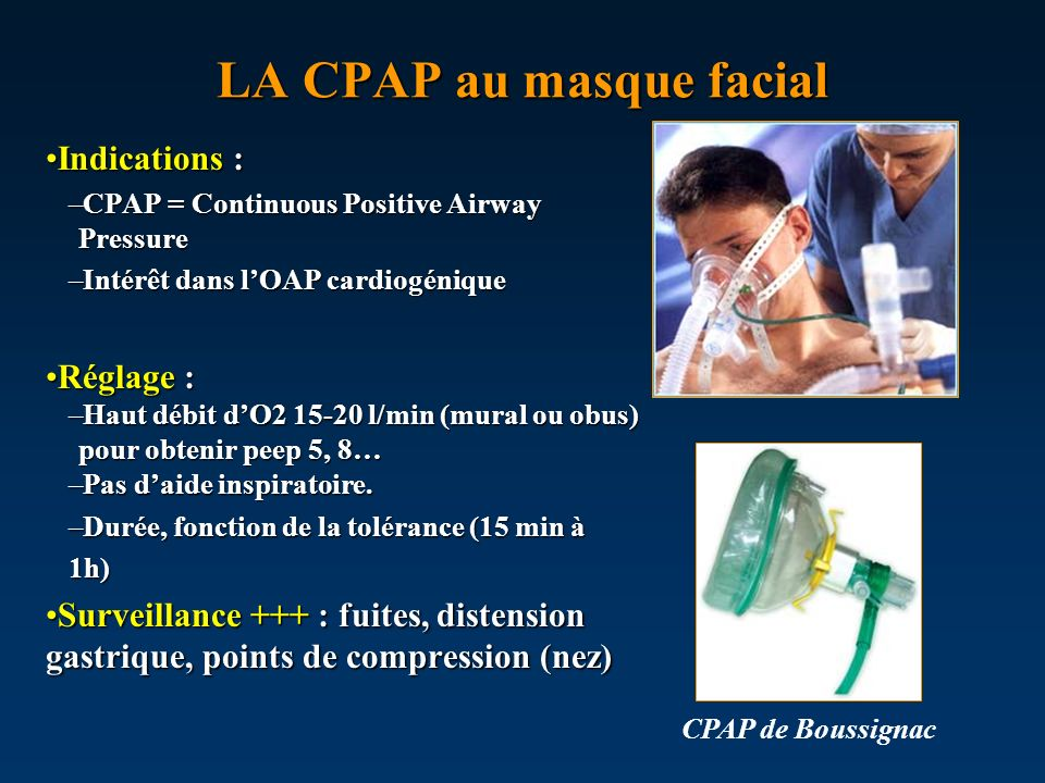 LA CPAP au masque facial Indications :Indications : –CPAP = Continuous Positive Airway Pressure –Intérêt dans lOAP cardiogénique Réglage :Réglage : –H