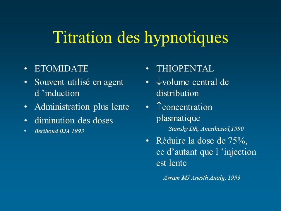 Titration des hypnotiques ETOMIDATE Souvent utilisé en agent d induction Administration plus lente diminution des doses Berthoud BJA 1993 THIOPENTAL v
