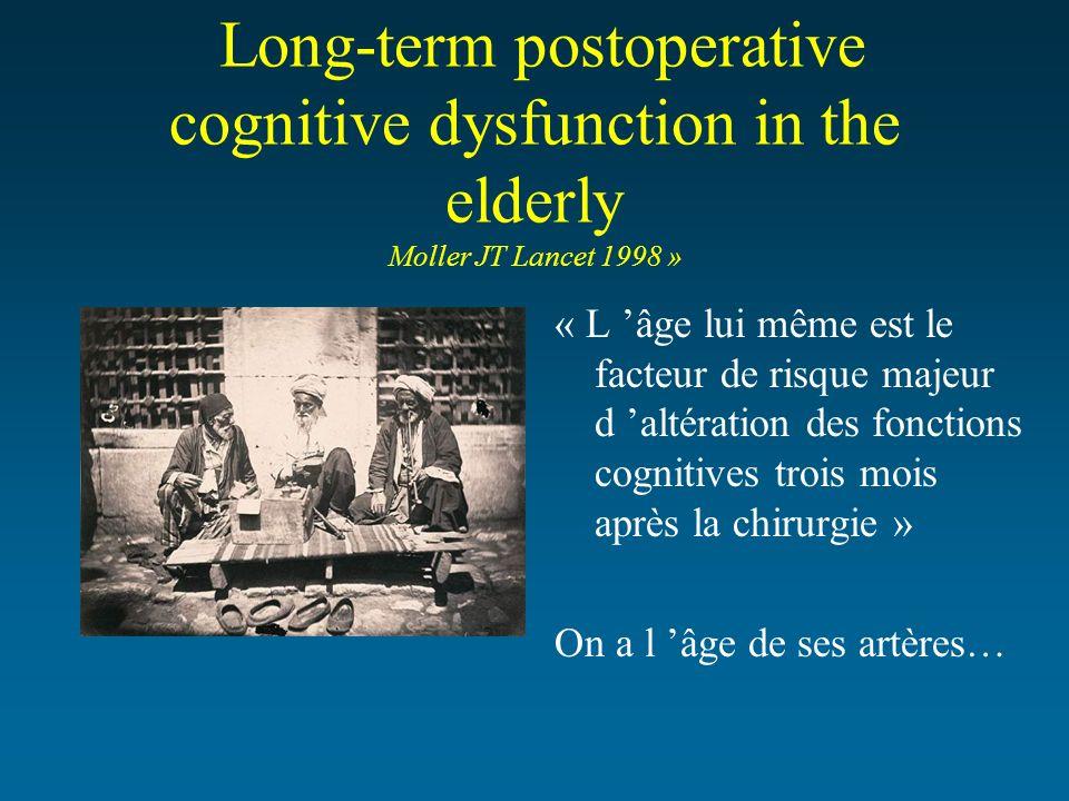 Long-term postoperative cognitive dysfunction in the elderly Moller JT Lancet 1998 » « L âge lui même est le facteur de risque majeur d altération des