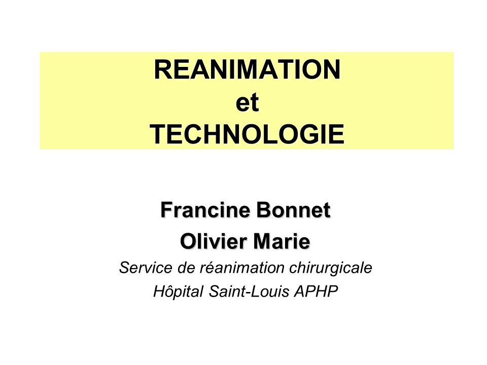 REANIMATION et TECHNOLOGIE Francine Bonnet Olivier Marie Service de réanimation chirurgicale Hôpital Saint-Louis APHP