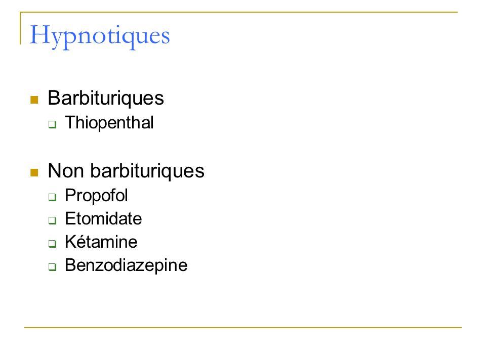 Hypnotiques Barbituriques Thiopenthal Non barbituriques Propofol Etomidate Kétamine Benzodiazepine