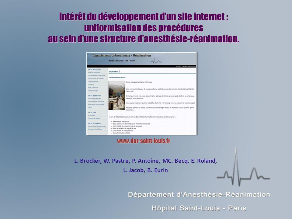 Intérêt du développement dun site internet : uniformisation des procédures au sein dune structure danesthésie-réanimation. www.dar-saint-louis.fr L. B