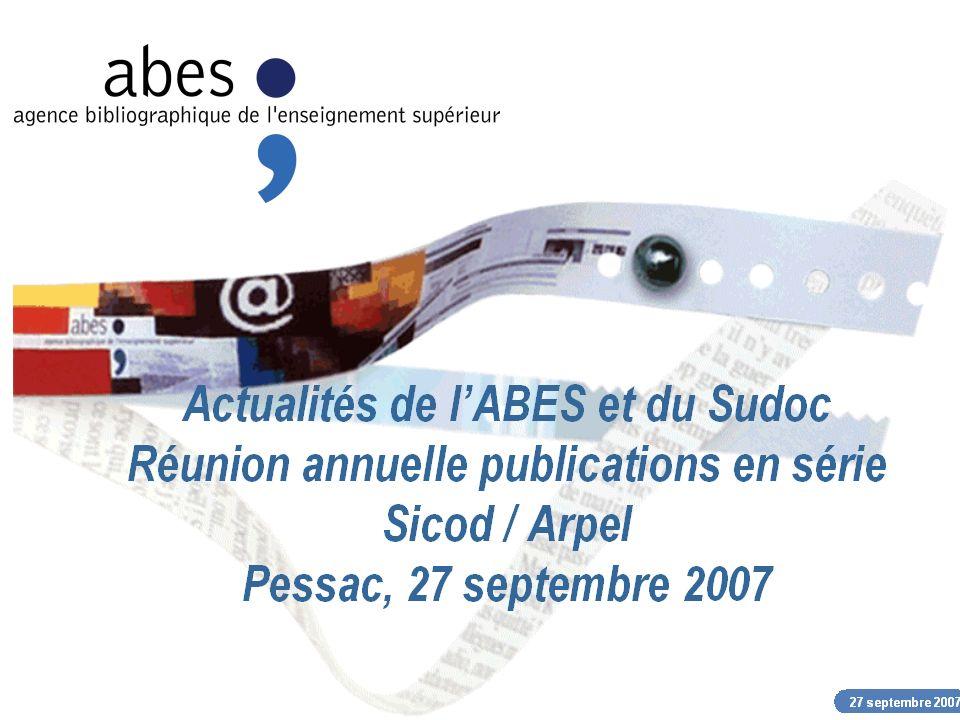 27 septembre 2007 abes agence bibliographique de lenseignement supérieur Le Sudoc en 2007 Le Sudoc dans Google Scholar Webstat STAR Calames Projet Numes Sites de référence Site de veille scientifique et technologique Les groupements de commandes LABES et lAURA Rapport IST Actualités de lABES et du Sudoc