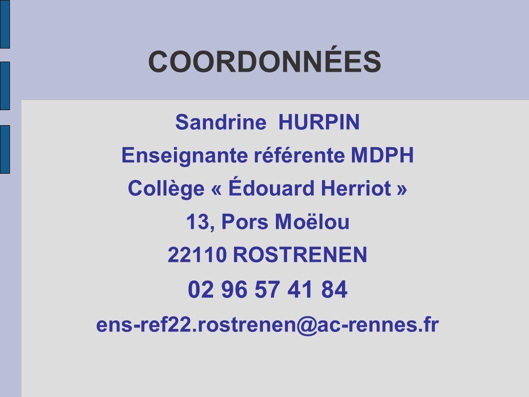 COORDONNÉES Sandrine HURPIN Enseignante référente MDPH Collège « Édouard Herriot » 13, Pors Moëlou 22110 ROSTRENEN 02 96 57 41 84 ens-ref22.rostrenen@