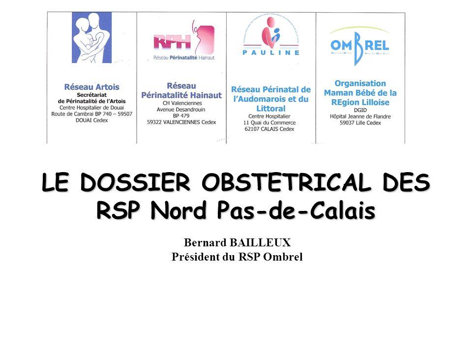 LE DOSSIER OBSTETRICAL DES RSP Nord Pas-de-Calais Bernard BAILLEUX Président du RSP Ombrel