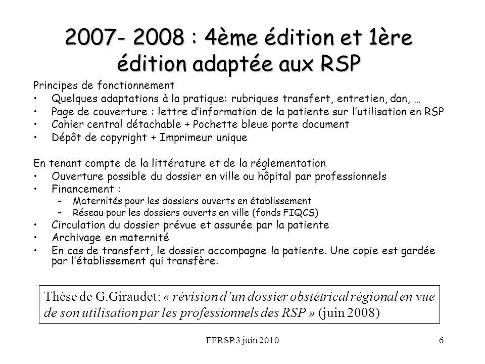 FFRSP 3 juin 20106 2007- 2008 : 4ème édition et 1ère édition adaptée aux RSP Principes de fonctionnement Quelques adaptations à la pratique: rubriques