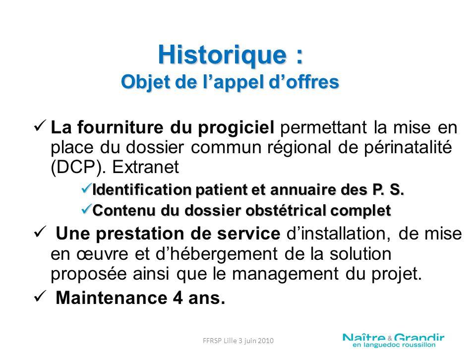 Historique : Objet de lappel doffres La fourniture du progiciel permettant la mise en place du dossier commun régional de périnatalité (DCP).