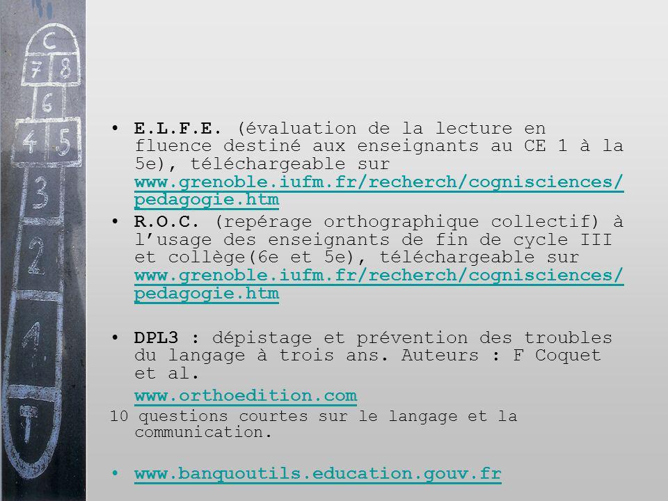 E.L.F.E. (évaluation de la lecture en fluence destiné aux enseignants au CE 1 à la 5e), téléchargeable sur www.grenoble.iufm.fr/recherch/cognisciences