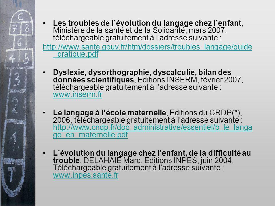 Les troubles de lévolution du langage chez lenfant, Ministère de la santé et de la Solidarité, mars 2007, téléchargeable gratuitement à ladresse suiva