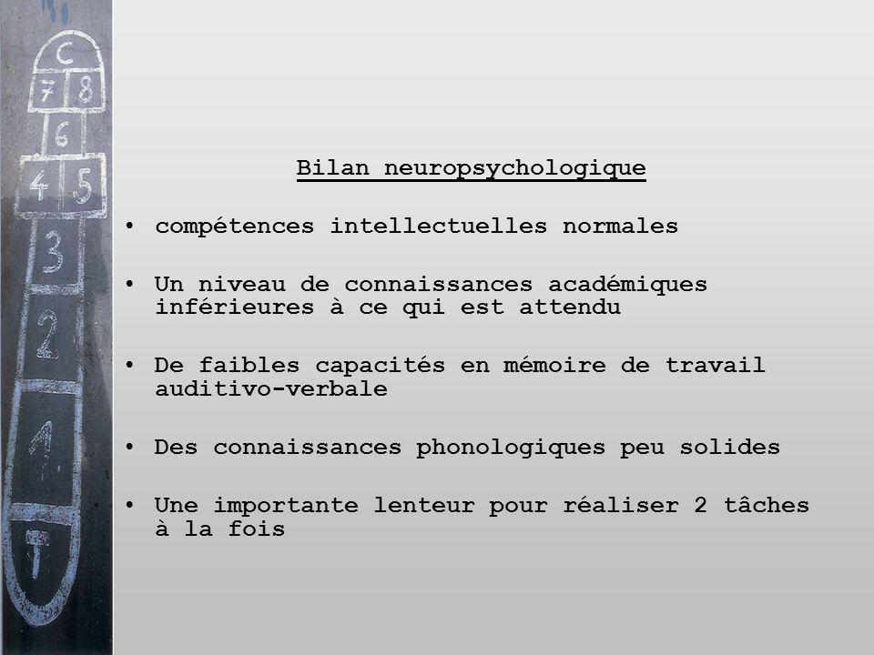 Bilan neuropsychologique compétences intellectuelles normales Un niveau de connaissances académiques inférieures à ce qui est attendu De faibles capac