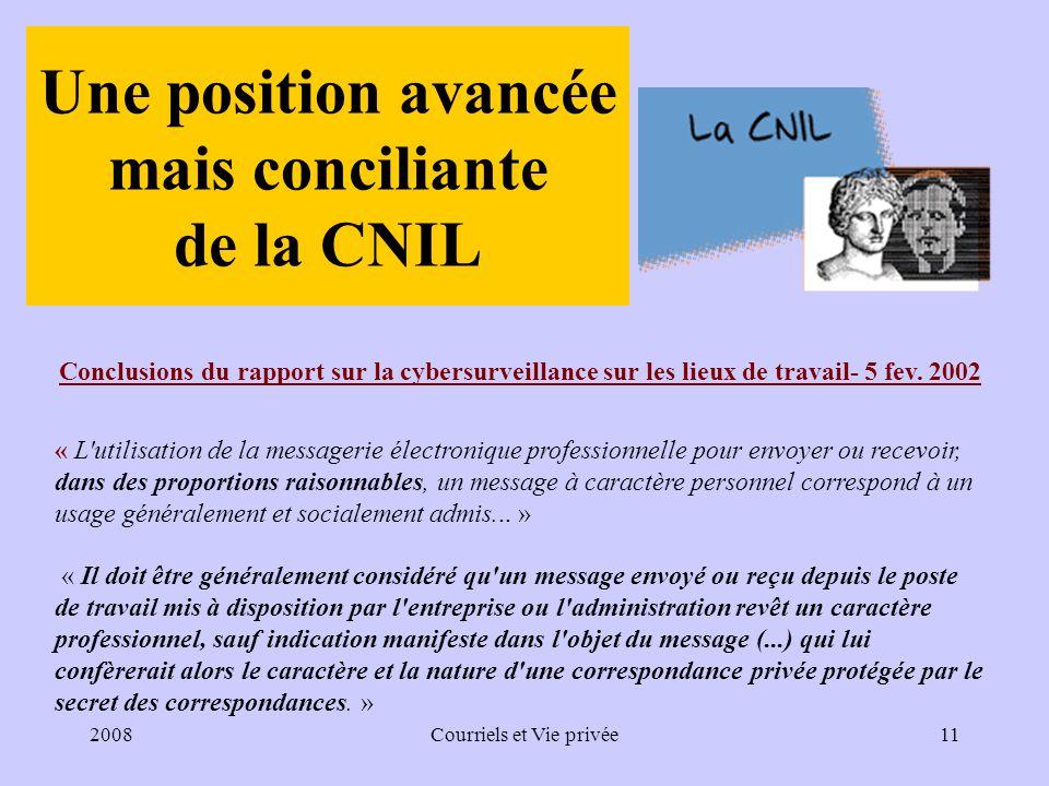 2008Courriels et Vie privée11 Une position avancée mais conciliante de la CNIL Conclusions du rapport sur la cybersurveillance sur les lieux de travail- 5 fev.