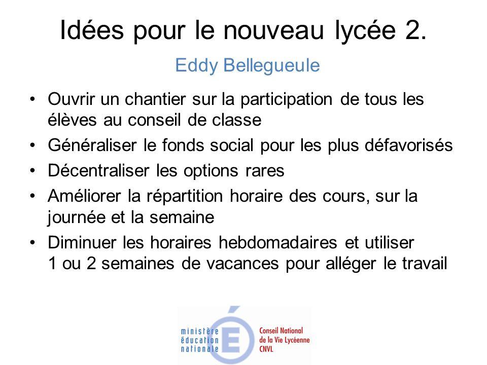 Idées pour le nouveau lycée 2. Eddy Bellegueule Ouvrir un chantier sur la participation de tous les élèves au conseil de classe Généraliser le fonds s