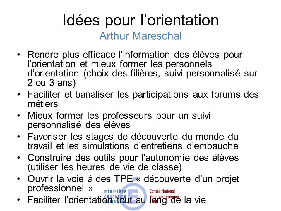 Idées pour lorientation Arthur Mareschal Rendre plus efficace linformation des élèves pour lorientation et mieux former les personnels dorientation (c