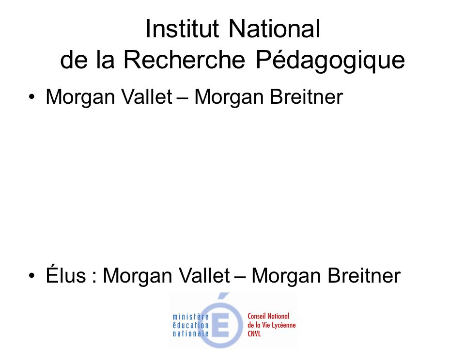 Institut National de la Recherche Pédagogique Morgan Vallet – Morgan Breitner Élus : Morgan Vallet – Morgan Breitner
