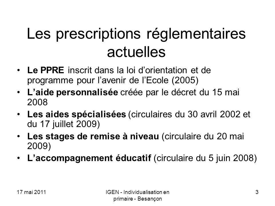 17 mai 2011IGEN - Individualisation en primaire - Besançon 3 Les prescriptions réglementaires actuelles Le PPRE inscrit dans la loi dorientation et de