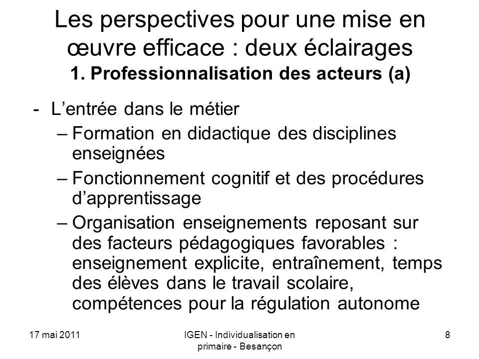 17 mai 2011IGEN - Individualisation en primaire - Besançon 8 Les perspectives pour une mise en œuvre efficace : deux éclairages 1. Professionnalisatio