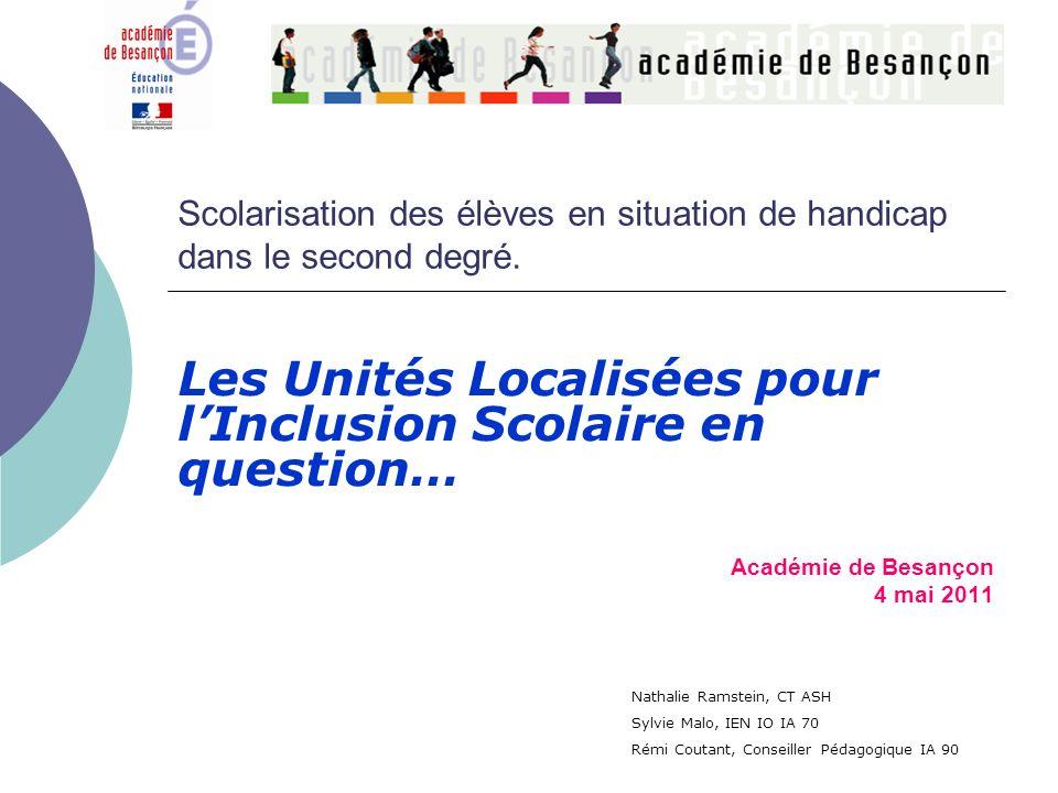 Scolarisation des élèves en situation de handicap dans le second degré. Les Unités Localisées pour lInclusion Scolaire en question… Académie de Besanç