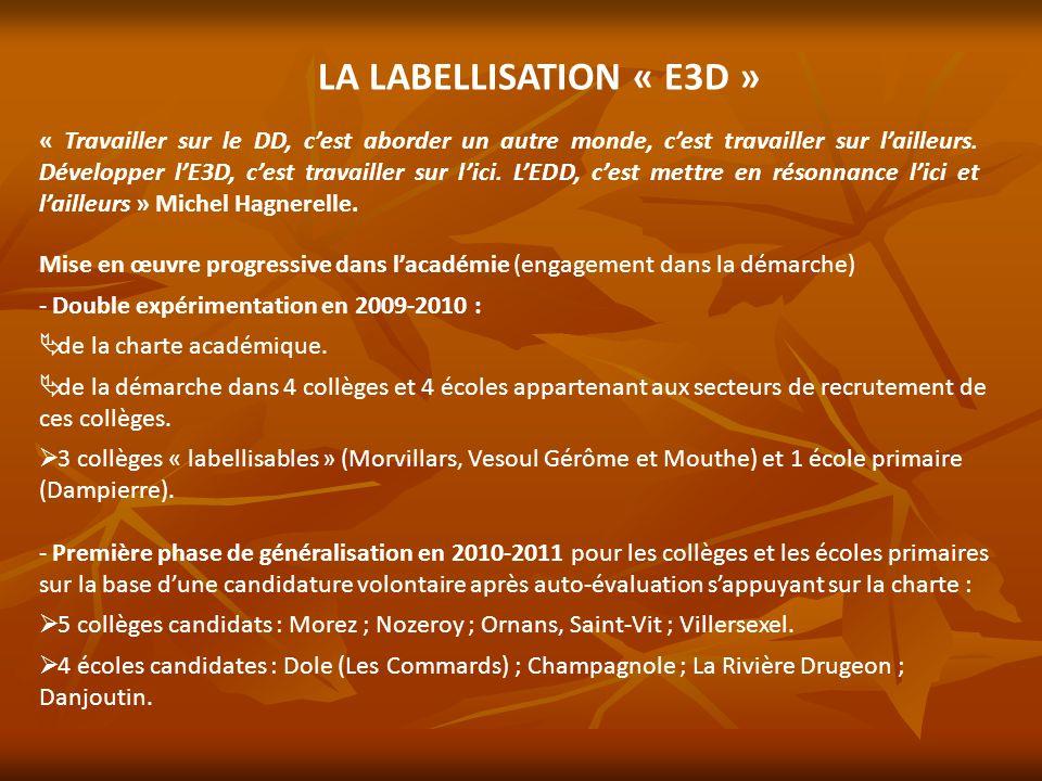 LA LABELLISATION « E3D » « Travailler sur le DD, cest aborder un autre monde, cest travailler sur lailleurs. Développer lE3D, cest travailler sur lici