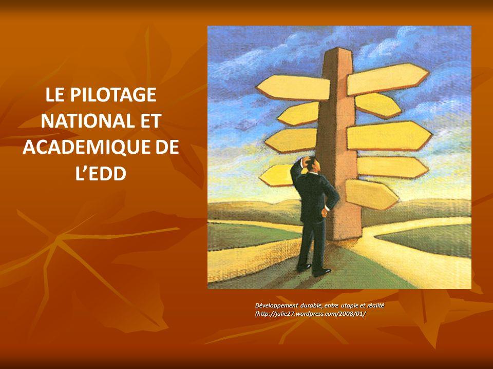 LE PILOTAGE NATIONAL ET ACADEMIQUE DE LEDD Développement durable, entre utopie et réalité (http://julie27.wordpress.com/2008/01/