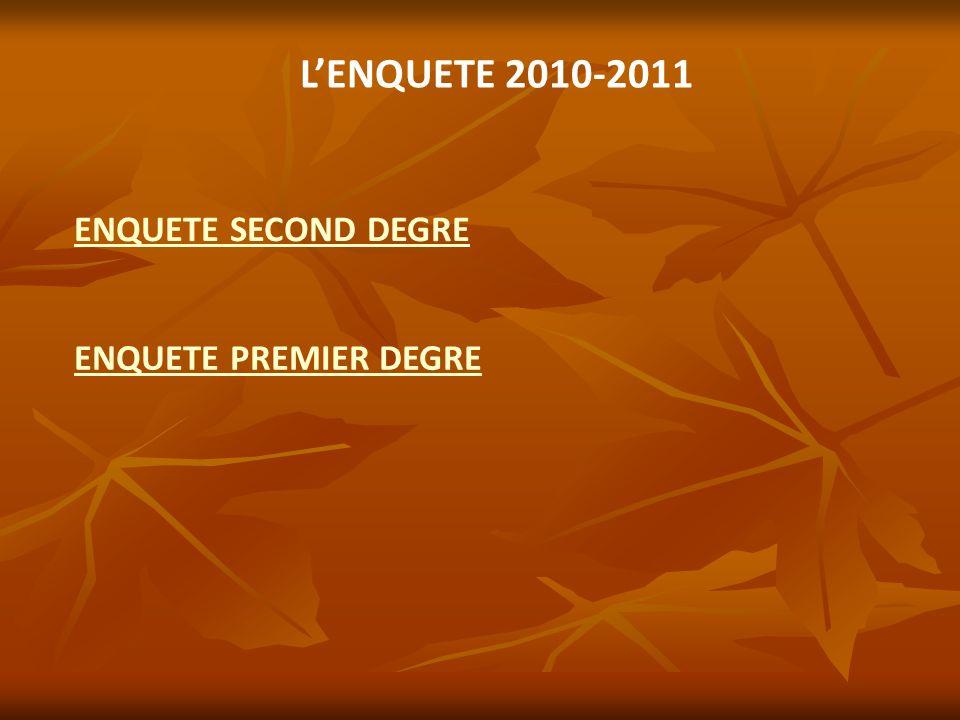 LENQUETE 2010-2011 ENQUETE SECOND DEGRE ENQUETE PREMIER DEGRE