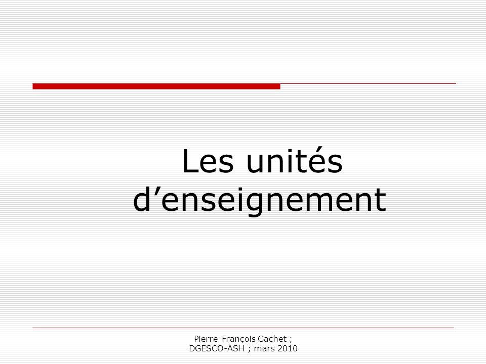 Pierre-François Gachet ; DGESCO-ASH ; mars 2010 « Les unités denseignement mettent en œuvre tout dispositif denseignement visant la réalisation des PPS » Définition (Article 1)