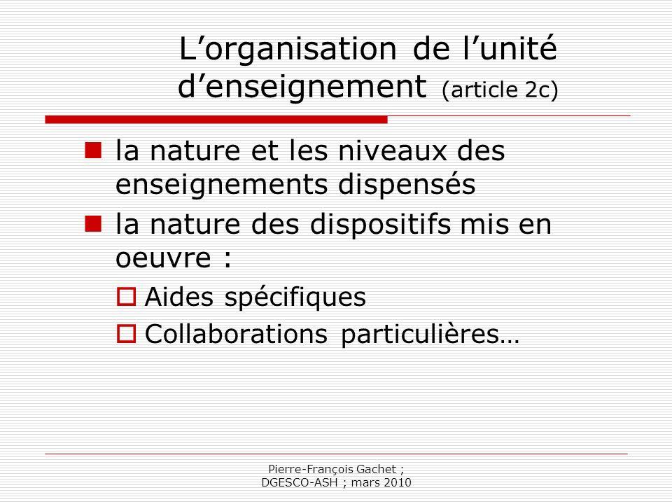 Pierre-François Gachet ; DGESCO-ASH ; mars 2010 Les coopérations (article 2d) Les objectifs et modalités de coopération entre les enseignants exerçant dans les unités denseignement et les enseignants des écoles ou établissements scolaires concernés par la convention