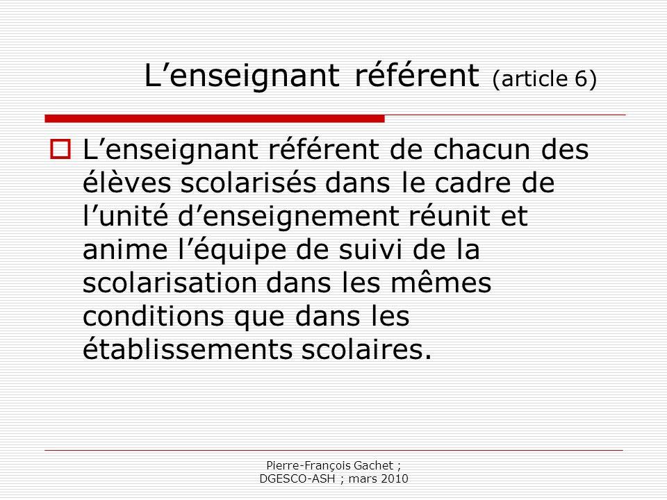 Pierre-François Gachet ; DGESCO-ASH ; mars 2010 Lévaluation du dispositif (article 7) Une évaluation régulière des unités denseignement est réalisée tous les trois ans par les corps dinspection compétents de léducation nationale.