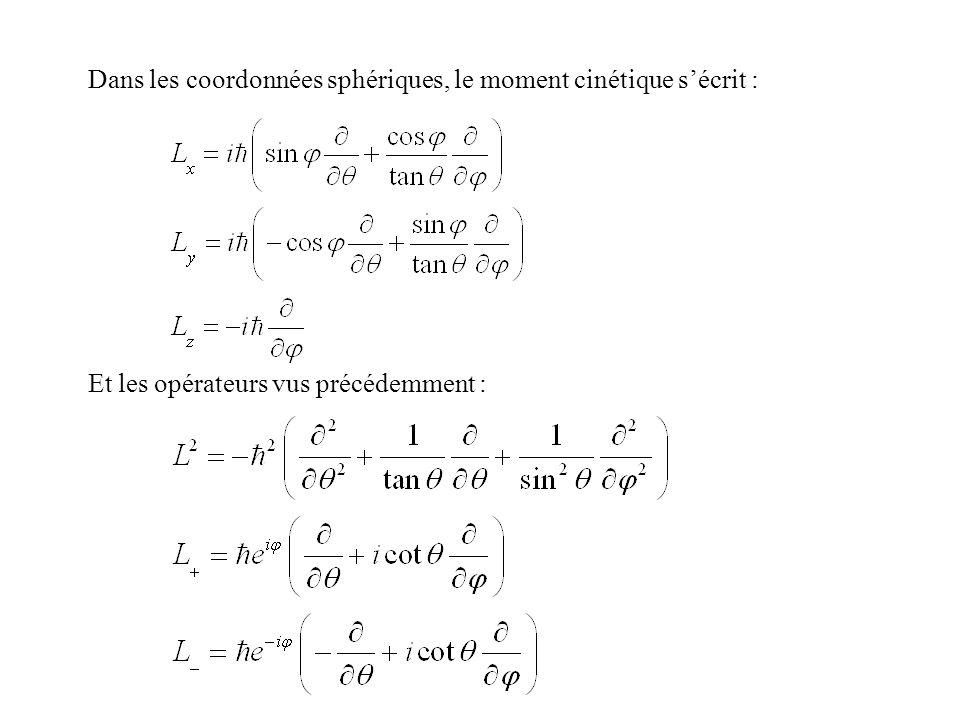 Dans les coordonnées sphériques, le moment cinétique sécrit : Et les opérateurs vus précédemment :
