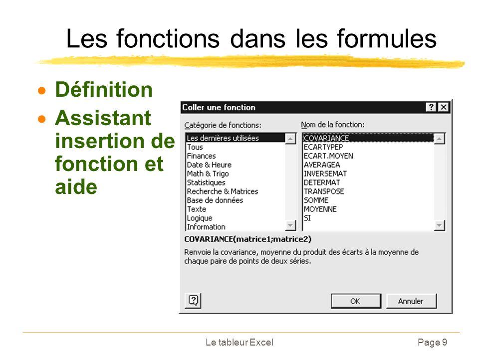 Le tableur ExcelPage 9 Les fonctions dans les formules Définition Assistant insertion de fonction et aide