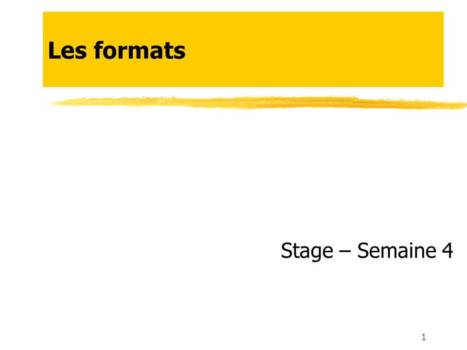 Les formats Stage – Semaine 4 1