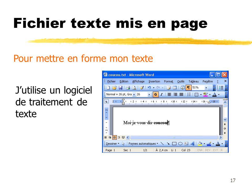 Fichier texte mis en page Pour mettre en forme mon texte Jutilise un logiciel de traitement de texte 17
