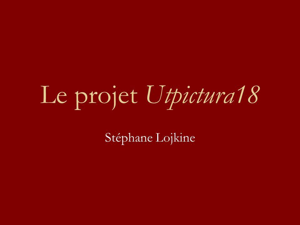 Le projet Utpictura18 Stéphane Lojkine