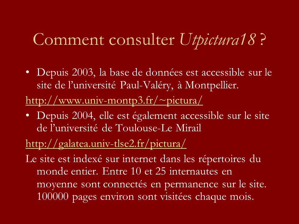 Comment consulter Utpictura18 ? Depuis 2003, la base de données est accessible sur le site de luniversité Paul-Valéry, à Montpellier. http://www.univ-