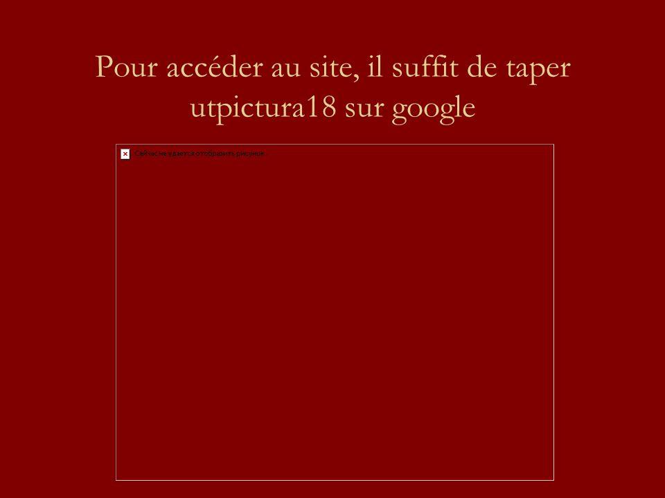 Pour accéder au site, il suffit de taper utpictura18 sur google