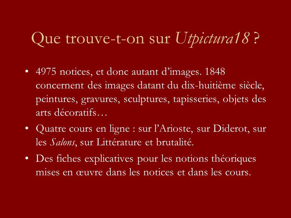 Que trouve-t-on sur Utpictura18 ? 4975 notices, et donc autant dimages. 1848 concernent des images datant du dix-huitième siècle, peintures, gravures,