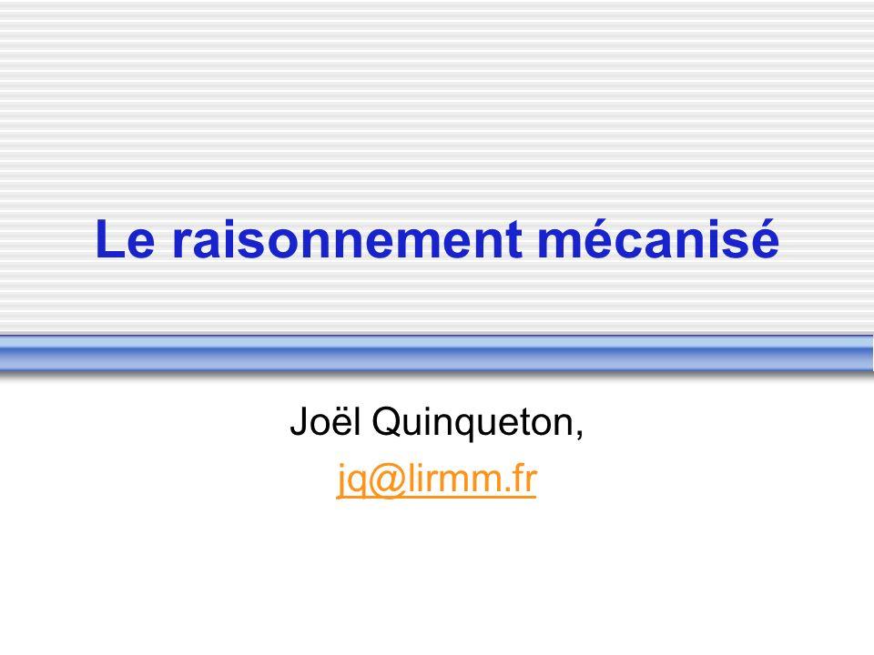 Le raisonnement mécanisé Joël Quinqueton, jq@lirmm.fr