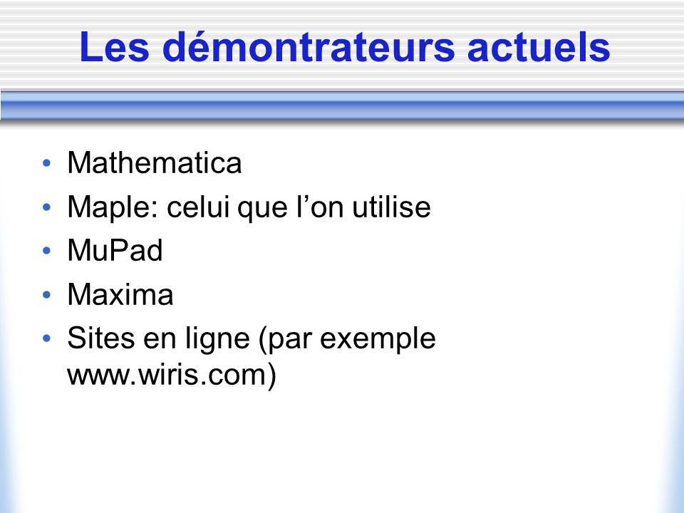 Les démontrateurs actuels Mathematica Maple: celui que lon utilise MuPad Maxima Sites en ligne (par exemple www.wiris.com)