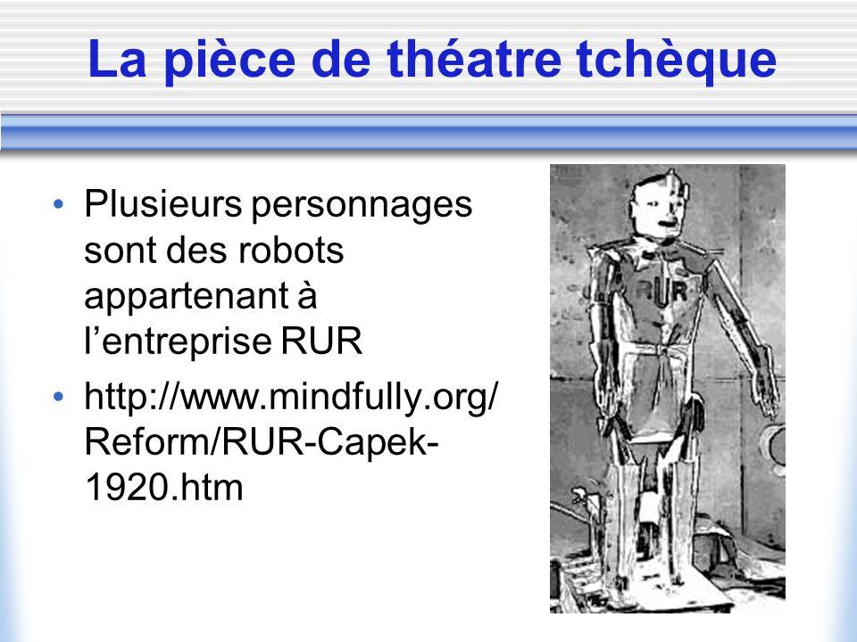 La pièce de théatre tchèque Plusieurs personnages sont des robots appartenant à lentreprise RUR http://www.mindfully.org/ Reform/RUR-Capek- 1920.htm