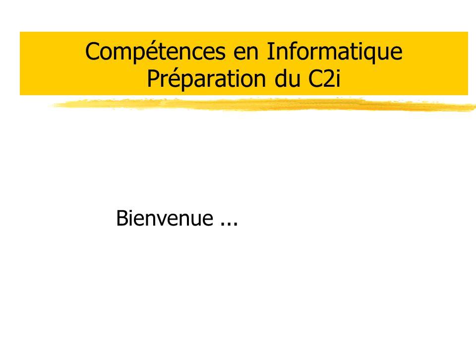 Compétences en Informatique Préparation du C2i Bienvenue...