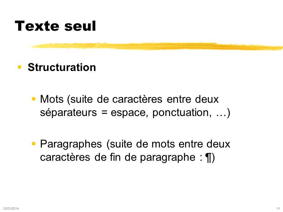 Texte seul Structuration Mots (suite de caractères entre deux séparateurs = espace, ponctuation, …) Paragraphes (suite de mots entre deux caractères de fin de paragraphe : ¶) 12/01/2014 11