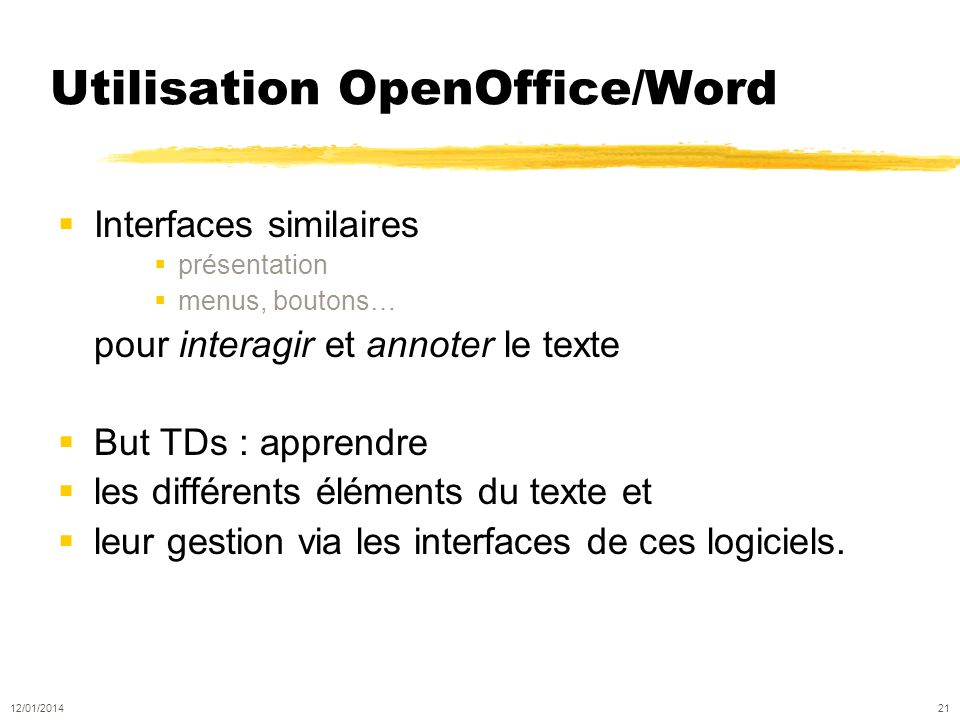 Utilisation OpenOffice/Word Interfaces similaires présentation menus, boutons… pour interagir et annoter le texte But TDs : apprendre les différents éléments du texte et leur gestion via les interfaces de ces logiciels.